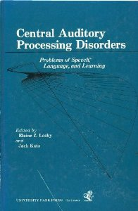 Central Auditory Processing Disorders: Problems of Speech, Language, and Learning