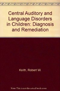 Central Auditory and Language Disorders in Children